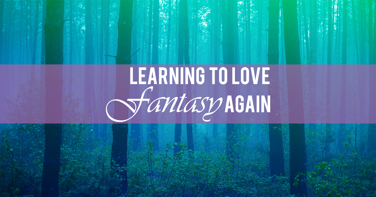 Learning to Love Fantasy Again 2