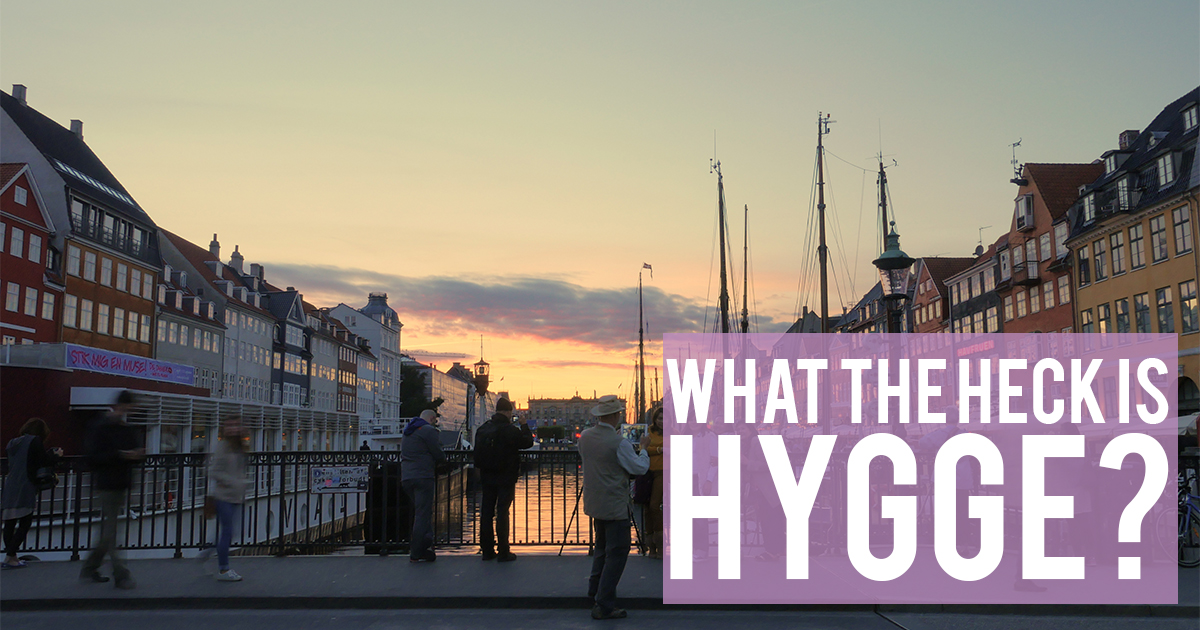What the Heck is Hygge