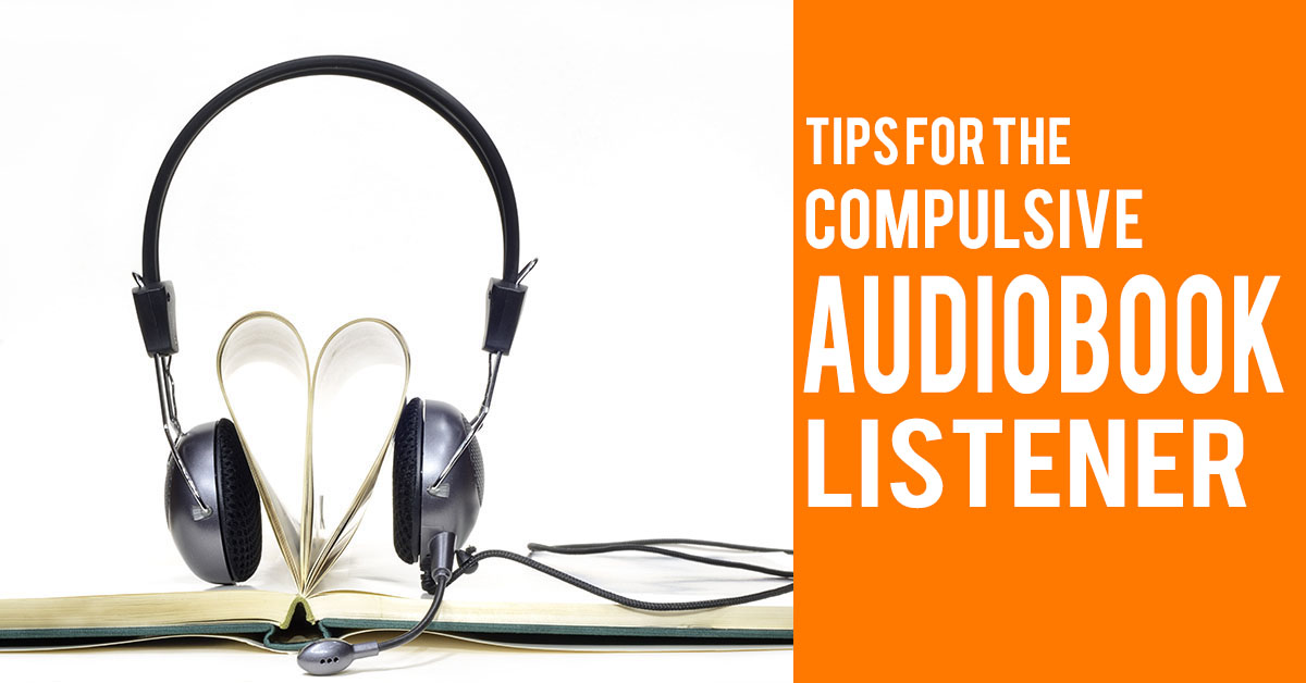 Tips for the Compulsive Audiobook Listener